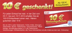 10 €uro geschenkt bei jedem Einkauf vom 05.11.-10.11.2012 bei real (Bei einem Einkaufswert von 100 EUR)