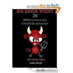 Bis einer weint! – 20 böse Ratschläge für gute Menschen Gratis Kindle Edition und weitere ebooks