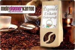 1000g Kaffee nach Wahl mit Etikett zum selbst Beschriften für den persönlichen Ostergruß ab 12,90€ + VSK @Groupon