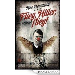 Flieg, Hitler, flieg!   – Skurrile Komödie von Ned Beauman GRATIS statt 19,95€ als eBook bei Amazon