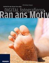 Gratis statt 20€ – eBook: Digital fotografieren – Ran ans Motiv – Das Buch für alle, die gute Fotos mögen