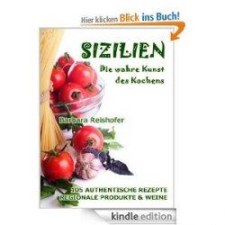 Nur 99 Cent statt 3,99 €  Sizilien -2 eBooks – Die wahre Kunst des Kochens + Trauminsel Sizilien – Die perfekte Reise, dank Insidertipps – beide von von Barbara Reishofer
