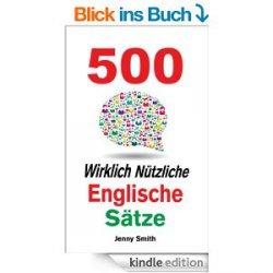 500 Wirklich Nützliche Englische Sätze.- Heute Gratis als eBook -Kundenbewertung: 5.0 von 5 Sternen
