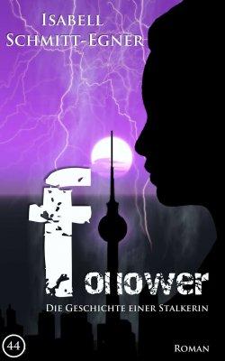 Follower – Die Geschichte einer Stalkerin GRATIS eBook (Taschenbuch kostet 11,95 €) @Amazon