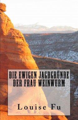 GRATIS eBook – Die Ewigen Jagdgründe der Frau Weinwurm (Thriller) von Louise Fu (Taschenbuch kostet 9,10 Euro) bei Amazon