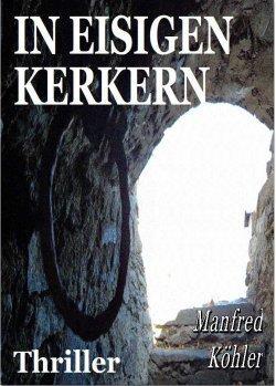 In eisigen Kerkern (515 Seiten, Thriller) GRATIS eBook von Manfred Köhler bei Amazon