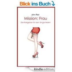 Mission: Frau – Der Ratgeber für den Single Mann  Heute gratis als ebook -Taschenbuchpreis 6,99€