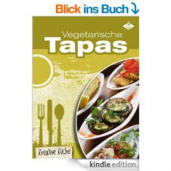 Vegetarische Tapas – Leckere Tapasrezepte heute Gratis als ebook bei Amazon