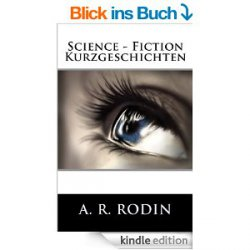 Science – Fiction Kurzgeschichten heute gratis als eBook – Amazon Bestseller-Rang: Nr. 1 in Kindle-Shop > Science Fiction