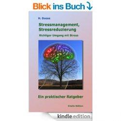 Heute mal ein Ratgeber als Gratis eBook: Stressmanagement, Stressreduzierung – Richtiger Umgang mit Stress