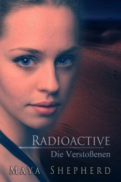 Radioactive (Die Verstoßenen) GRATIS eBook @Amazon (Taschenbuch kostet 9,98 €)