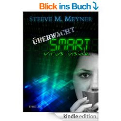 Überwacht: S.M.A.R.T. – virus inside – Internet-Thriller von Steeve M. Meyner – Gratis eBook @Amazon