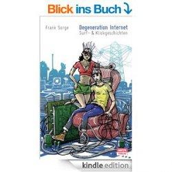 Degeneration Internet: Surf- & Klickgeschichten von Frank Sorge bis 11.05.2014 Gratis als Ebook (Taschenbuch ist 11,90€)