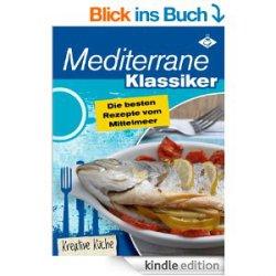 Heute Acht neue aktuelle gratis eBooks. zB Mediterrane Klassiker – die besten Rezepte vom Mittelmeer -5 Sterne-