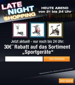Late Night Shopping, heute von 21.-24.00 Uhr, 30 €uro Rabatt auf alle Sportgeräte