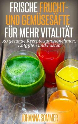 Frische Frucht- und Gemüsesäfte für mehr Vitalität: eBook kostenlos bei Amazon (Taschenbuchpreis 7,90 Euro)