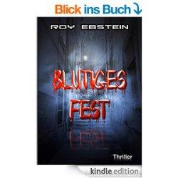 Heute wieder 10 neue gratis-eBooks. zB der Thriller BLUTIGES FEST -Bewertung: 5 Sterne