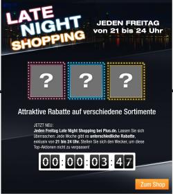Late Night Shopping jeden Freitag von 21.00 bis 24.00 Uhr @plus.de
