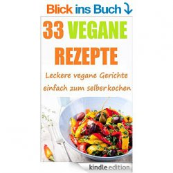 Kostenloses Kindle eBook: VEGAN KOCHEN: 33 leckere Vegane Rezepte und Gerichte