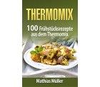 GRATIS statt 7,99€ eBook Thermomix: 100 Frühstücksrezepte aus dem Thermomix