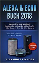 Amazon – Alexa & Echo Buch 2018: Das detaillierteste Handbuch für Alexa, Echo Show, Echo Plus, Fire TV, Echo Connect… als eBook kostenlos (Taschenbuch kostet 5,99€)