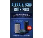 Amazon – Alexa & Echo Buch 2018: Das detaillierteste Handbuch für Alexa, Echo Show, Echo Plus, Fire TV, Echo Connect… als eBook kostenlos (Taschenbuch...
