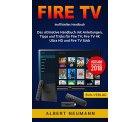 Amazon – FIRE TV: Das ultimative Handbuch mit Anleitungen, Tipps und Tricks als eBook kostenlos (das Taschenbuch kostet 7,49€)